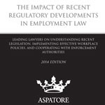 The Impact of Recent Regulatory Developments in Employment Law Published by Aspatore Books
